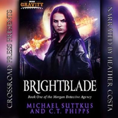 Brightblade (The Morgan Detective Agency #1) by C.T. Phipps and Michael Suttkus read by Heather Costa