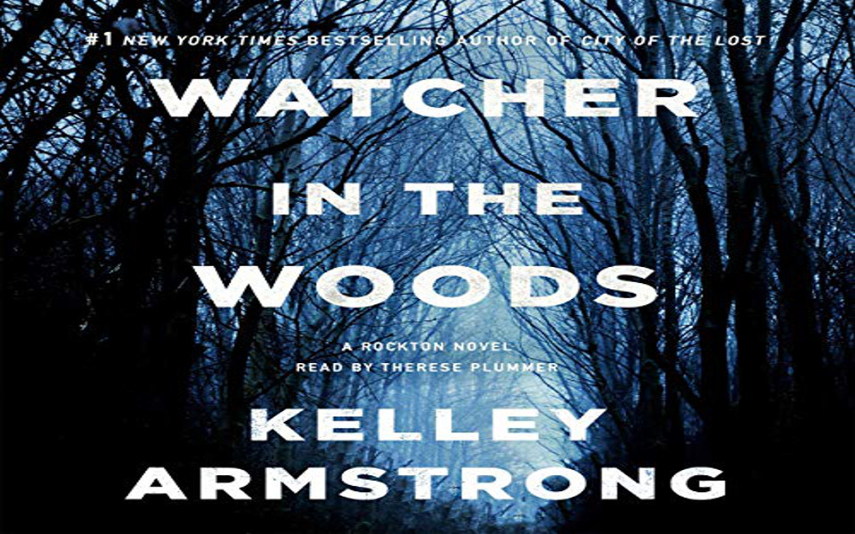 Watcher in the Woods Audiobook by Kelley Armstrong (REVIEW)