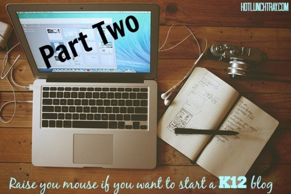 How to Start a K12 Blog - Part Two
