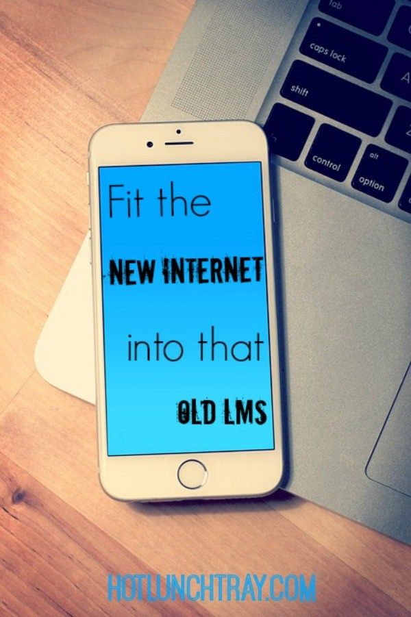 Fit the New Internet into that Old LMS