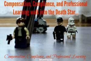 Compensation Compliance Professional Learning walk into the Death Star