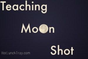 Teaching Moon Shot