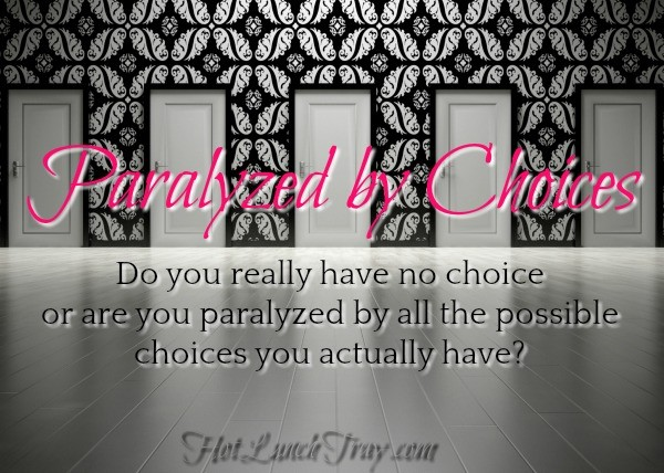 Paralyzed by Choices
