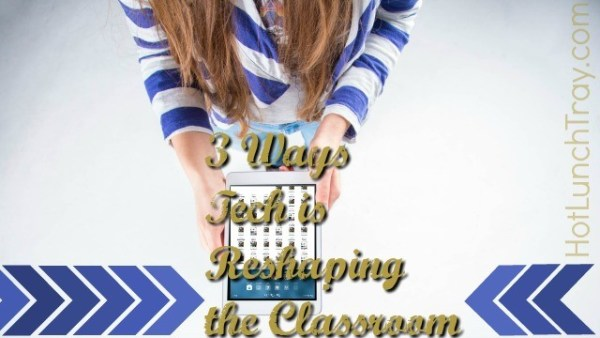 3 Ways Tech is Reshaping the Classroom