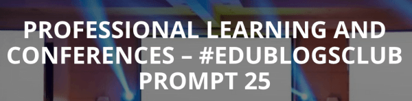 Professional Learning and Conferences #edublogsclub