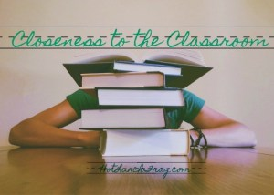 Closeness to the Classroom