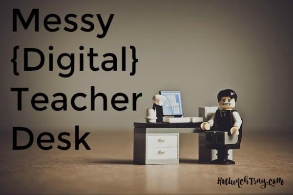 Messy Digital Teacher Desk