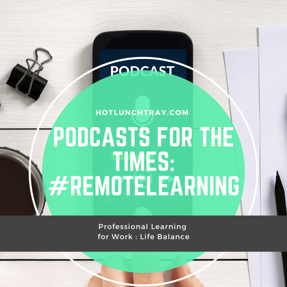 Podcasts for the Times #RemoteLearning INSTA