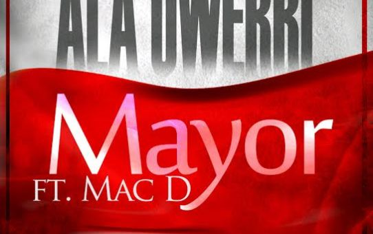 Mayor – Ala Owerri Ft. Mac D