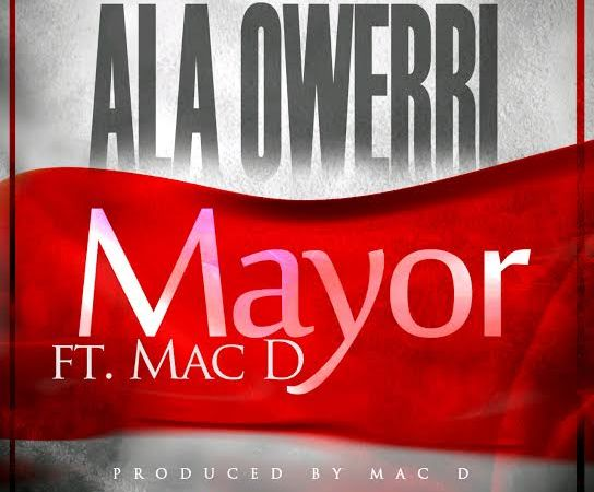 Mayor – Ala Owerri Ft. Mac D
