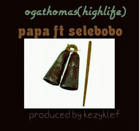 Papa – Oga Thomas (Highlife Version) ft Selebobo