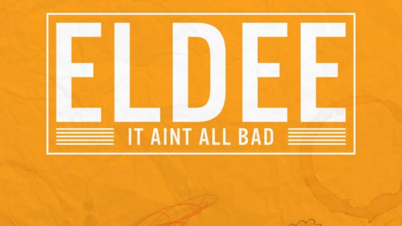 eLDee – It Ain't All Bad