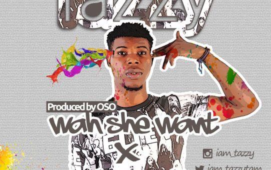 Tazzy – Street + Wah U Want