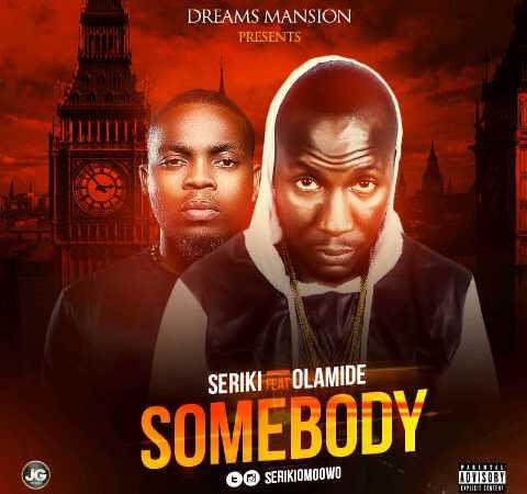Seriki ft Olamide – Somebody