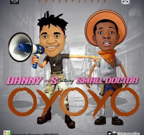 Danny S – Oyoyo Ft. Small Doctor
