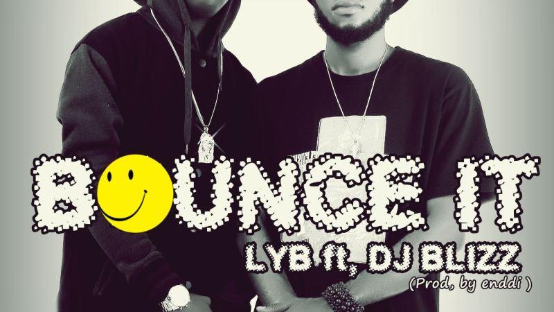 LYB – Bounce It Ft DJ Blizz
