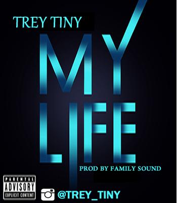 Trey Tiny – My Life (Prod by Family Sound)