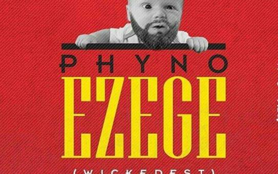 Phyno – Ezege (Wickedest)