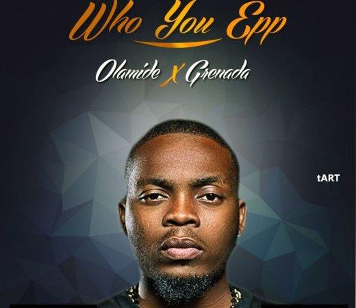 Olamide x Grenada – Who You Epp