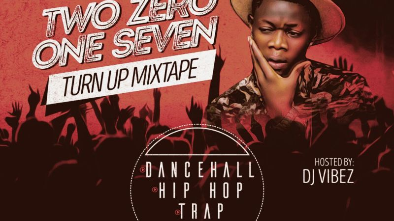 DJ Vibez – Two Zero One Seven (Turn Up Mixtape)