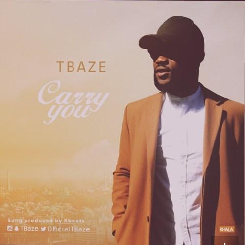 TBaze - Carry You (Prod. Kbeatz)