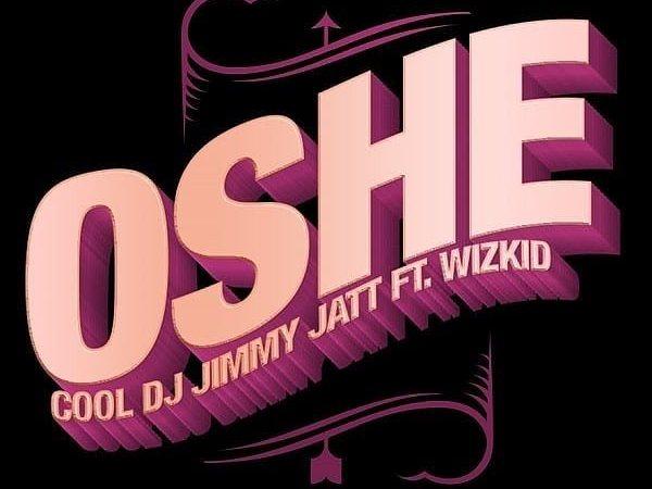 DJ Jimmy Jatt - Oshe ft Wizkid