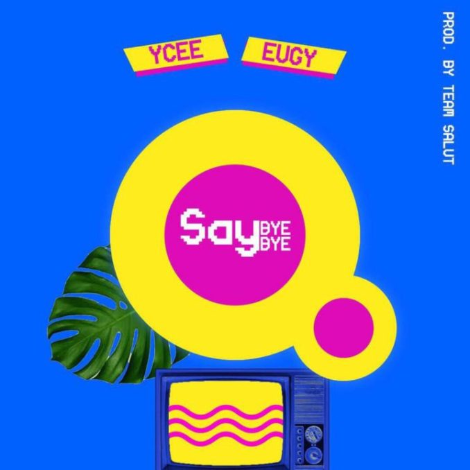 Download Say Bye Bye by Ycee featuring Eugy