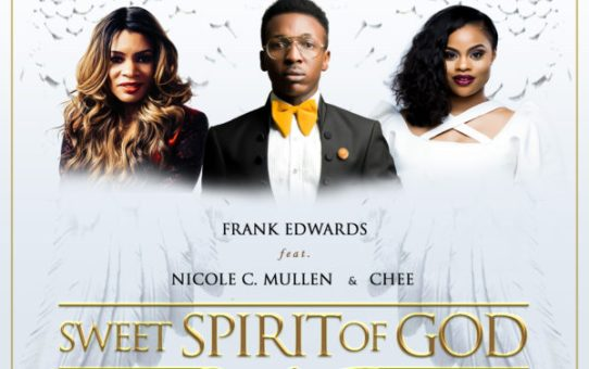 Frank Edwards - Sweet Spirit Of God ft Nicole C. Mullen & Chee