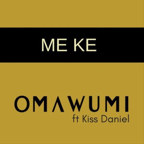 Omawumi - Me Ke ft Kiss Daniel