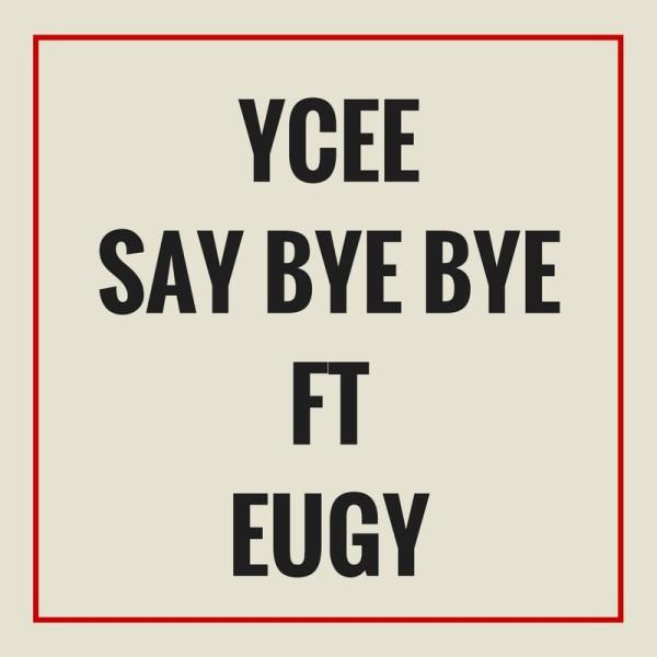 Ycee - Say Bye Bye ft Eugy