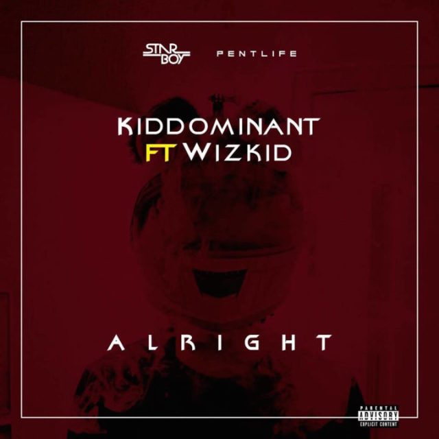 Kiddominant ft Wizkid - Alright