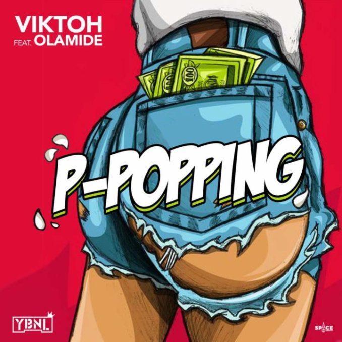 Viktoh ft Olamide - P-Popping
