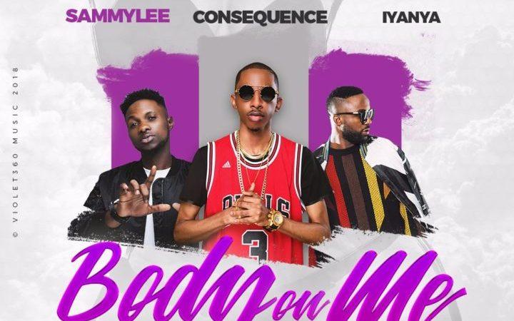 DJ Consequence - Body On Me ft Iyanya & SammyLee