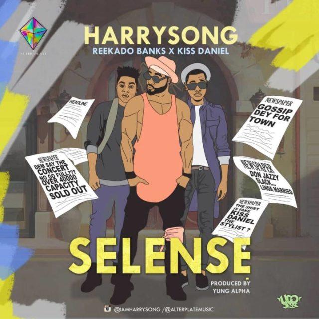 Harrysong - Selense ft Kiss Daniel & Reekado Banks