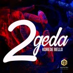 Korede Bello - 2geda
