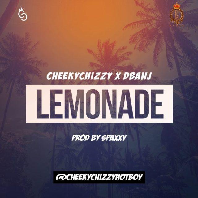 Cheekchizzy - Lemonade ft D'Banj