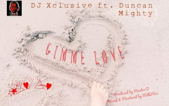DJ Xclusive ft Duncan Mighty – Gimme Love