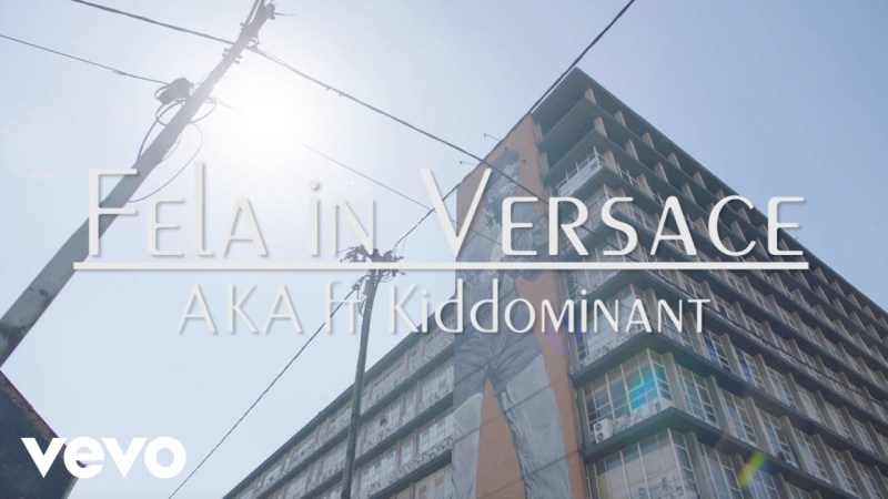 VIDEO: AKA – Fela In Versace ft Kiddominant