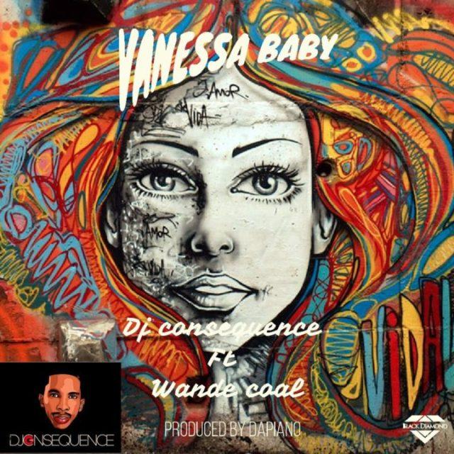 DJ Consequence ft Wande Coal - Vanessa Baby