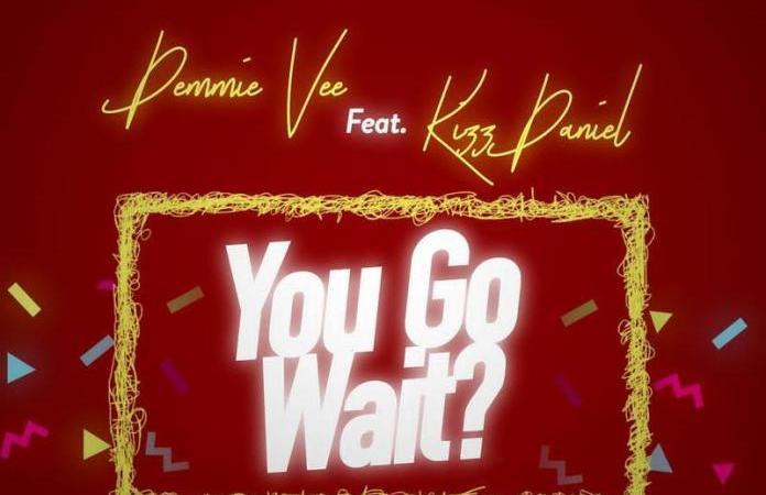 Demmie Vee ft Kizz Daniel - You Go Wait