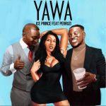Ice Prince – Yawa ft. Peruzzi (Prod. by Fresh)
