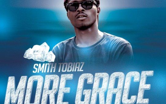 Smith Tobiaz – More Grace (Iyelele)
