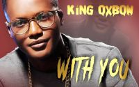 King Oxbow - With You