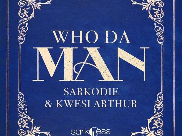 Sarkodie - Who Da Man ft. Kwesi Arthur