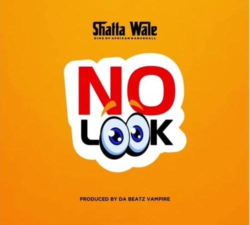 Shatta Wale – No Look