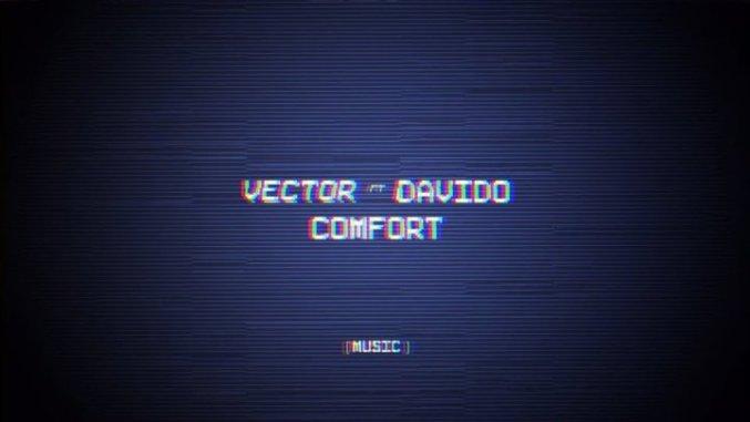Vector ft. Davido - Comfort