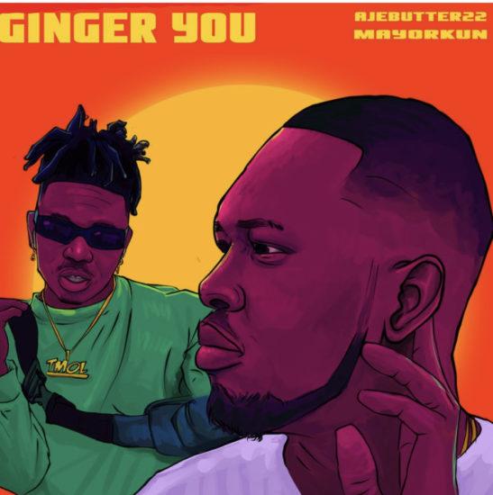 Ajebutter22 - Ginger You ft. Mayorkun