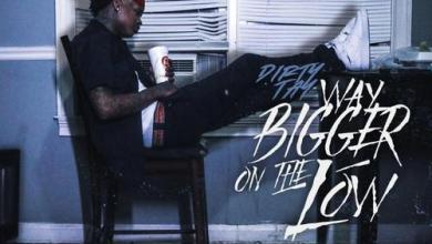 Photo of Dirty Tay – Way Bigger On The Low Album