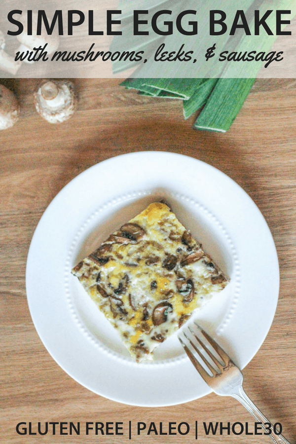 This Simple Egg Bake casserole recipe with sausage, leeks, and mushrooms is an easy breakfast option. It's gluten free, paleo, and Whole 30 compliant, and great for a hungry family on the weekend. Or meal prep it on Sunday and take it for weekday morning breakfasts! #eggs #sausage #casserole #breakfast #glutenfree #paleo #whole30