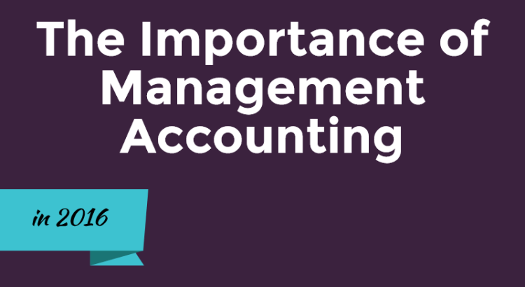 importance of management accounting Incorporate management accounting analysis and techniques into your small business operations to improve data-based decision-making over time and minimize uncertainty.